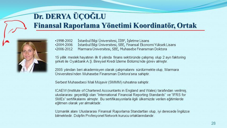 Dr. DERYA ÜÇOĞLU Finansal Raporlama Yönetimi Koordinatör, Ortak 28 1998-2002İstanbul Bilgi Üniversitesi, İİBF, İşletme Lisans 2004-2006İstanbul Bilgi