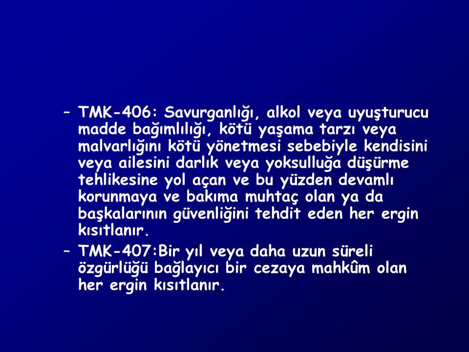 –TMK-408: Yaşlılığı, sakatlığı, deneyimsizliği veya ağır hastalığı sebebiyle işlerini gerektiği gibi yönetemediğini ispat eden her ergin kısıtlanmasını isteyebilir.