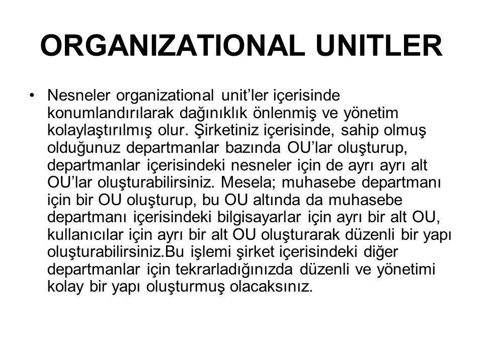ORGANIZATIONAL UNITLER Nesneler organizational unit'ler içerisinde konumlandırılarak dağınıklık önlenmiş ve yönetim kolaylaştırılmış olur. Şirketiniz