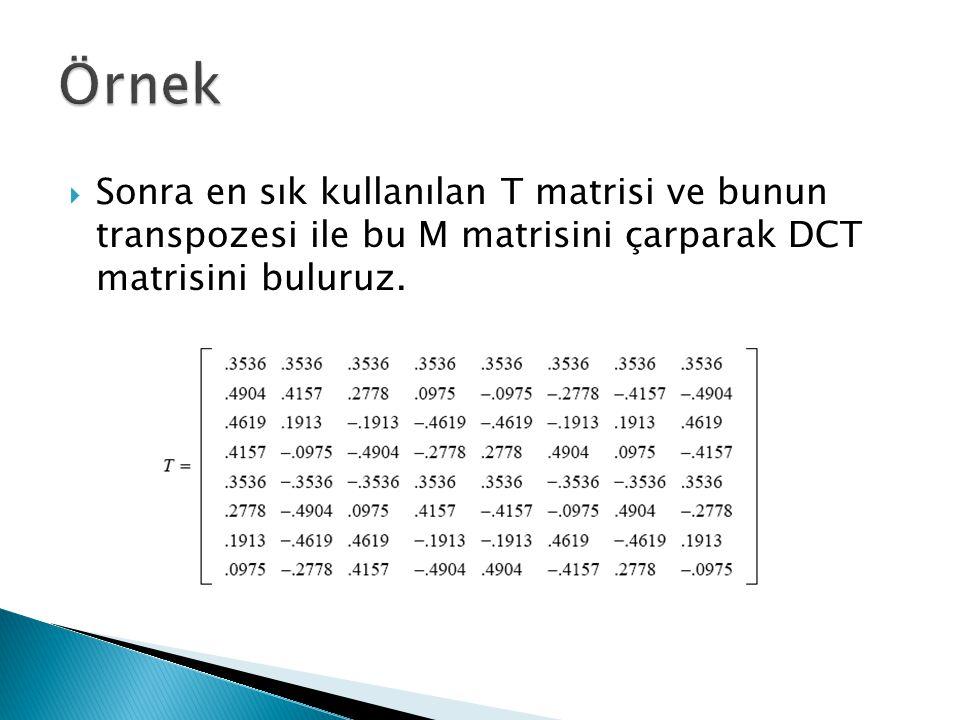  Sonra en sık kullanılan T matrisi ve bunun transpozesi ile bu M matrisini çarparak DCT matrisini buluruz.