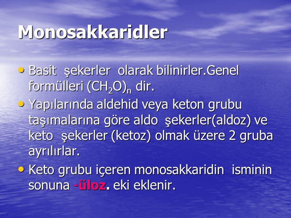 Monosakkaridler Basit ş ekerler olarak bilinirler.Genel formülleri (CH 2 O) n dir. Basit ş ekerler olarak bilinirler.Genel formülleri (CH 2 O) n dir.