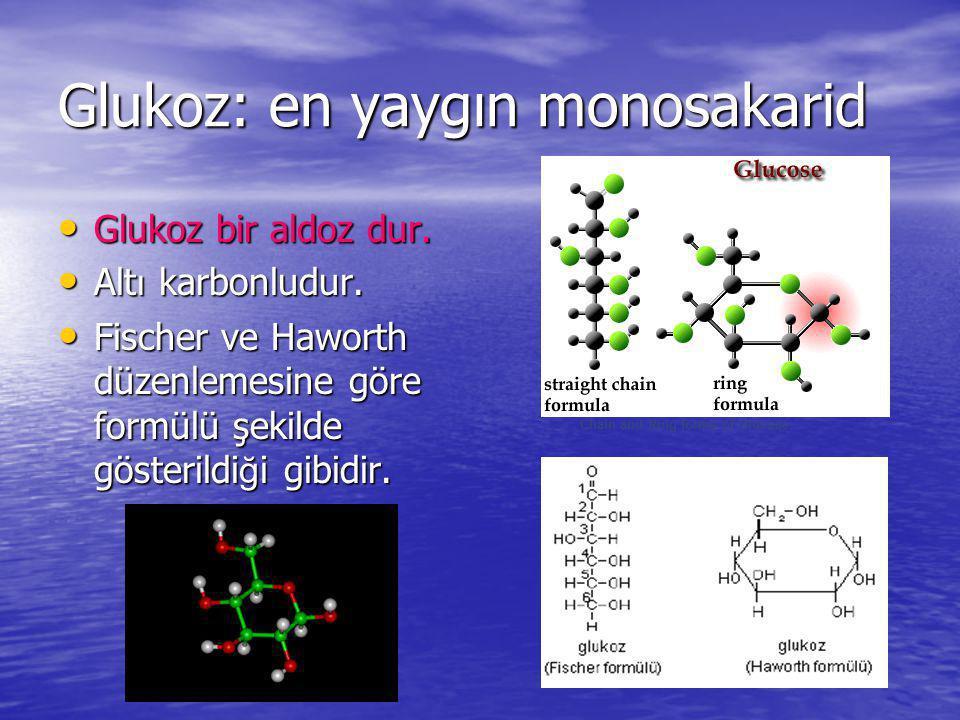 Glukoz: en yaygın monosakarid Glukoz bir aldoz dur. Glukoz bir aldoz dur. Alt ı karbonludur. Alt ı karbonludur. Fischer ve Haworth düzenlemesine göre