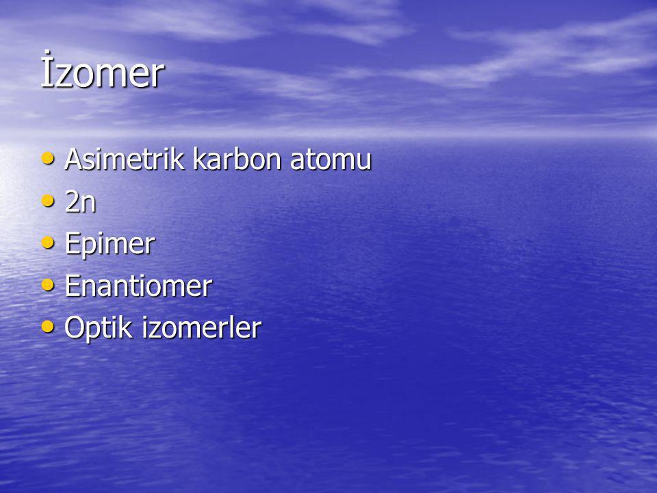 İzomer Asimetrik karbon atomu Asimetrik karbon atomu 2n 2n Epimer Epimer Enantiomer Enantiomer Optik izomerler Optik izomerler