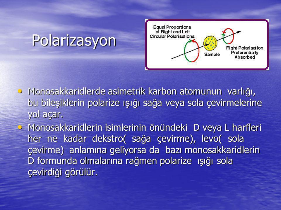 Polarizasyon Polarizasyon Monosakkaridlerde asimetrik karbon atomunun varl ığı, bu bile ş iklerin polarize ışığı sa ğ a veya sola çevirmelerine yol aç
