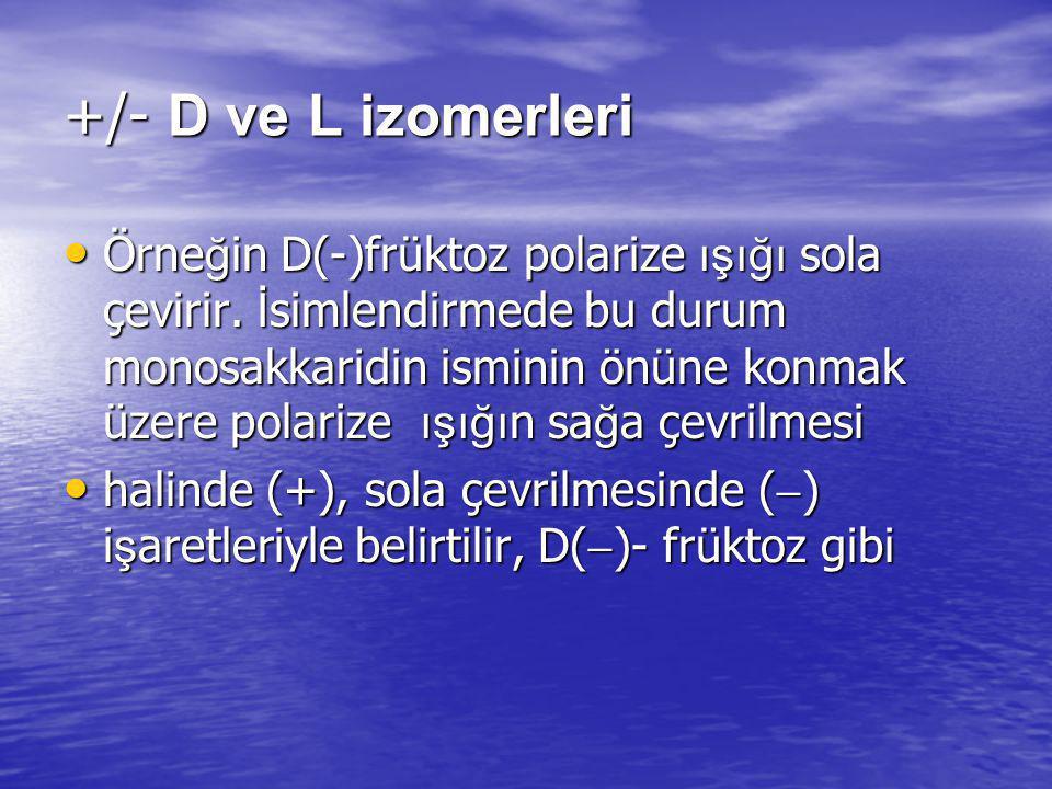 +/- D ve L izomerleri Örne ğ in D(-)früktoz polarize ışığı sola çevirir. İ simlendirmede bu durum monosakkaridin isminin önüne konmak üzere polarize ı