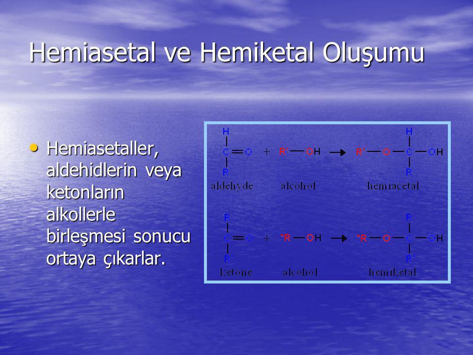 Hemiasetal ve Hemiketal Oluşumu Hemiasetaller, aldehidlerin veya ketonların alkollerle birle ş mesi sonucu ortaya ç ı karlar. Hemiasetaller, aldehidle