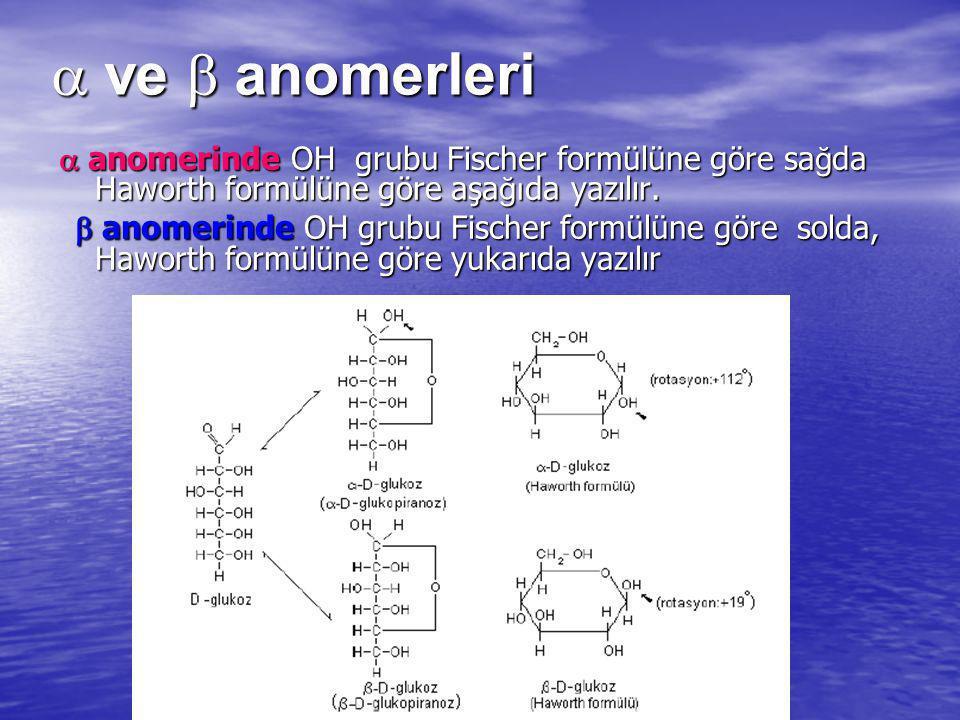  ve  anomerleri  anomerinde OH grubu Fischer formülüne göre sa ğ da Haworth formülüne göre aşa ğı da yazılır.  anomerinde OH grubu Fischer formü