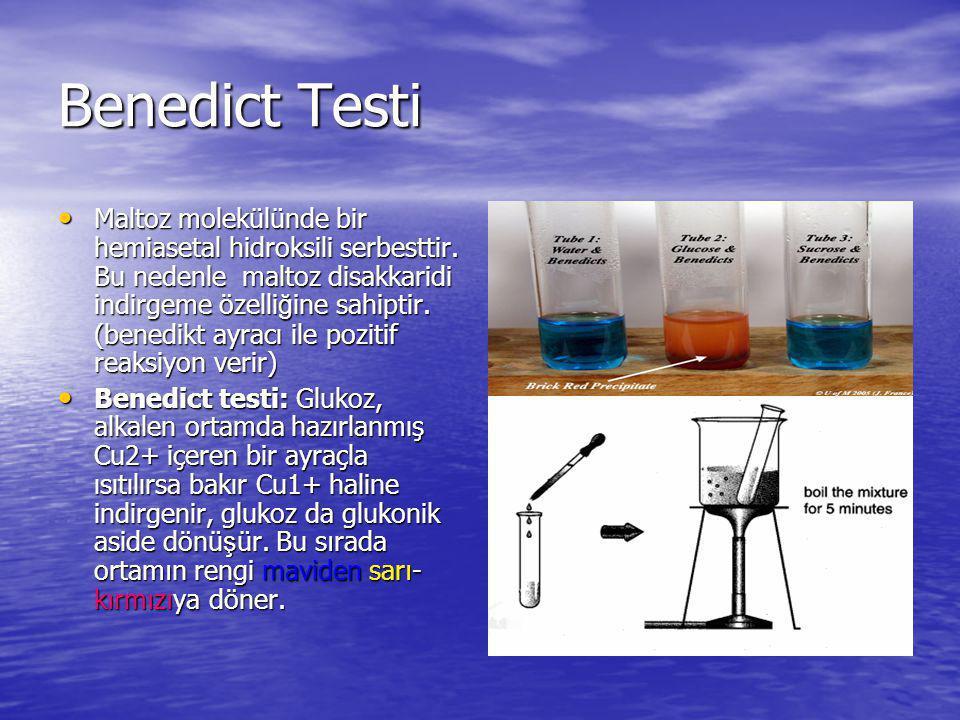 Benedict Testi Maltoz molekülünde bir hemiasetal hidroksili serbesttir. Bu nedenle maltoz disakkaridi indirgeme özelli ğ ine sahiptir. (benedikt ayrac