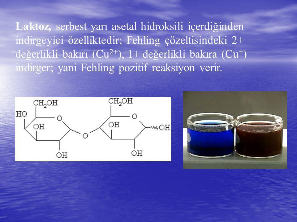 Laktoz, serbest yarı asetal hidroksili içerdiğinden indirgeyici özelliktedir; Fehling çözeltisindeki 2+ değerlikli bakırı (Cu 2+ ), 1+ değerlikli bakı