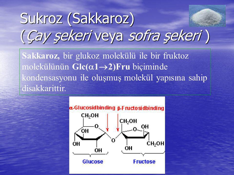 Sukroz (Sakkaroz) (Çay şekeri veya sofra şekeri ) Sakkaroz, bir glukoz molekülü ile bir fruktoz molekülünün Glc(  1  2)Fru biçiminde kondensasyonu i