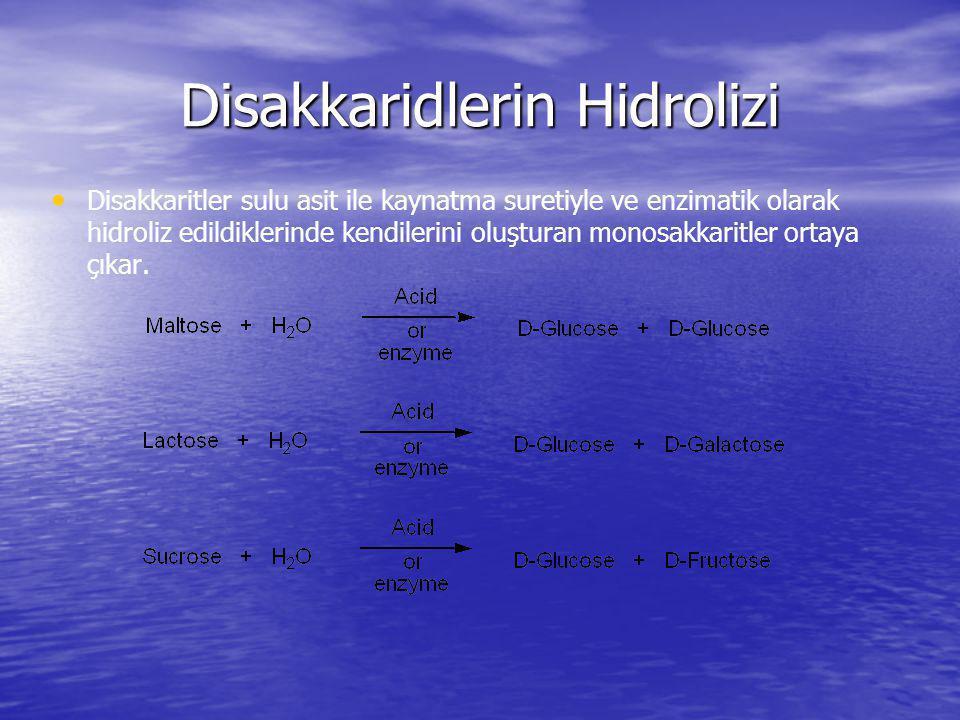 Disakkaridlerin Hidrolizi Disakkaritler sulu asit ile kaynatma suretiyle ve enzimatik olarak hidroliz edildiklerinde kendilerini oluşturan monosakkari