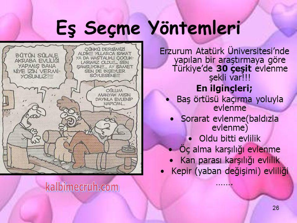 26 Eş Seçme Yöntemleri Erzurum Atatürk Üniversitesi'nde yapılan bir araştırmaya göre Türkiye'de 30 çeşit evlenme şekli var!!! En ilginçleri; Baş örtüs