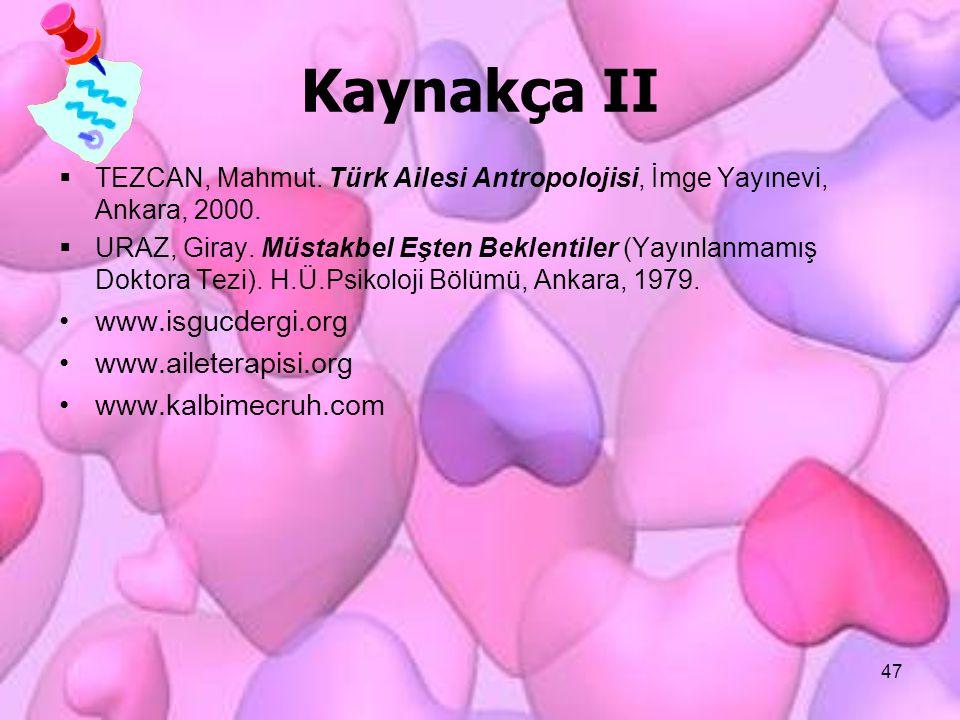 47 Kaynakça II  TEZCAN, Mahmut. Türk Ailesi Antropolojisi, İmge Yayınevi, Ankara, 2000.  URAZ, Giray. Müstakbel Eşten Beklentiler (Yayınlanmamış Dok
