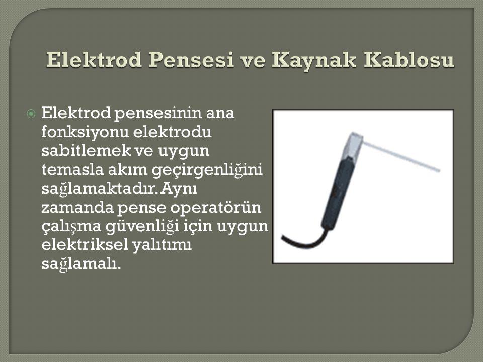  Elektrod pensesinin ana fonksiyonu elektrodu sabitlemek ve uygun temasla akım geçirgenli ğ ini sa ğ lamaktadır. Aynı zamanda pense operatörün çalı ş