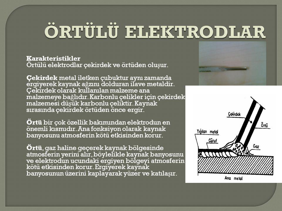 Karakteristikler Örtülü elektrodlar çekirdek ve örtüden olu ş ur. Çekirdek metal iletken çubuktur aynı zamanda ergiyerek kaynak a ğ zını dolduran ilav