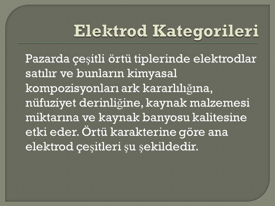 Pazarda çe ş itli örtü tiplerinde elektrodlar satılır ve bunların kimyasal kompozisyonları ark kararlılı ğ ına, nüfuziyet derinli ğ ine, kaynak malzem