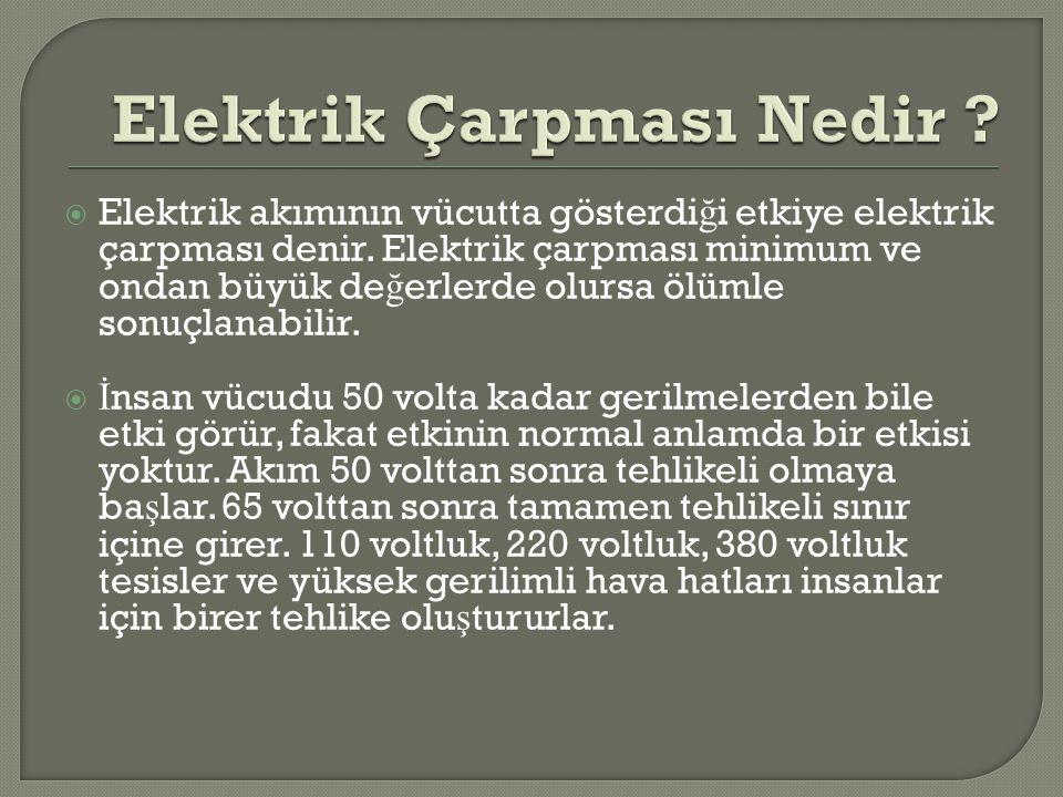  Elektrik akımının vücutta gösterdi ğ i etkiye elektrik çarpması denir. Elektrik çarpması minimum ve ondan büyük de ğ erlerde olursa ölümle sonuçlana