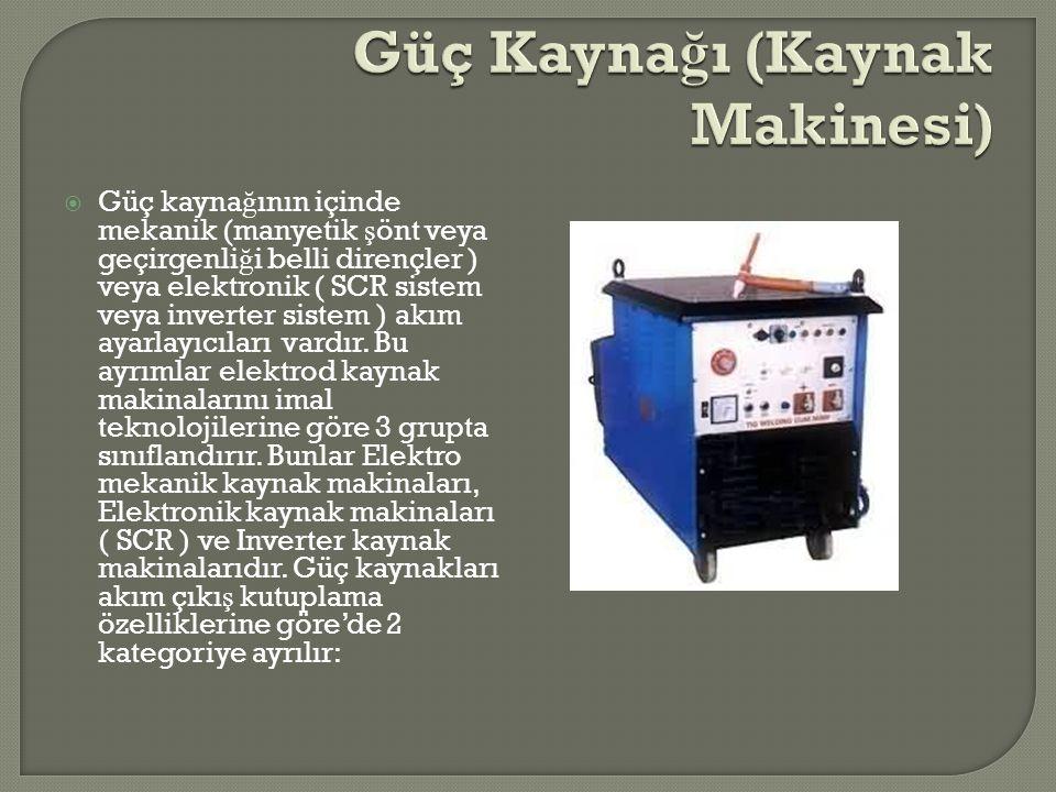  Güç kayna ğ ının içinde mekanik (manyetik ş önt veya geçirgenli ğ i belli dirençler ) veya elektronik ( SCR sistem veya inverter sistem ) akım ayarl