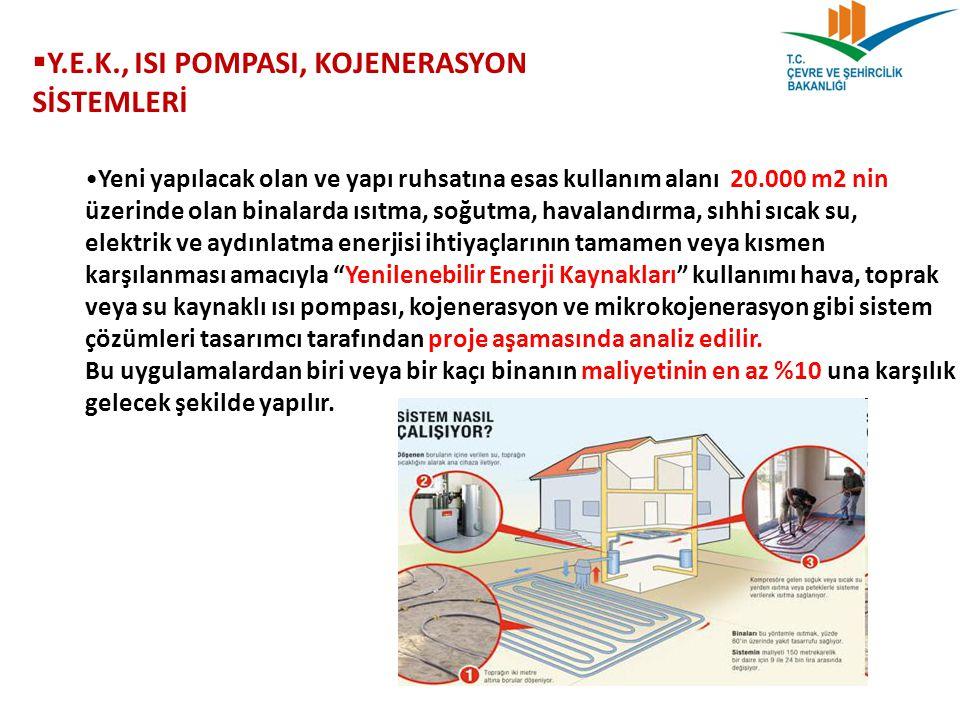  Y.E.K., ISI POMPASI, KOJENERASYON SİSTEMLERİ Yeni yapılacak olan ve yapı ruhsatına esas kullanım alanı 20.000 m2 nin üzerinde olan binalarda ısıtma,