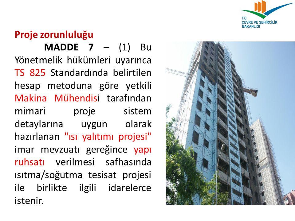 Proje zorunluluğu MADDE 7 – (1) Bu Yönetmelik hükümleri uyarınca TS 825 Standardında belirtilen hesap metoduna göre yetkili Makina Mühendisi tarafında