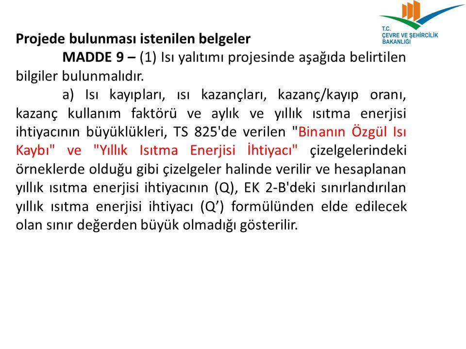 Projede bulunması istenilen belgeler MADDE 9 – (1) Isı yalıtımı projesinde aşağıda belirtilen bilgiler bulunmalıdır. a) Isı kayıpları, ısı kazançları,