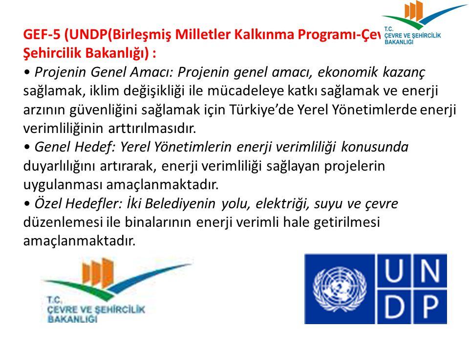 GEF-5 (UNDP(Birleşmiş Milletler Kalkınma Programı-Çevre ve Şehircilik Bakanlığı) : Projenin Genel Amacı: Projenin genel amacı, ekonomik kazanç sağlama