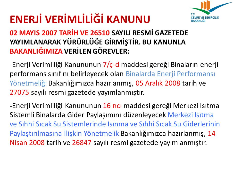 ENERJİ VERİMLİLİĞİ KANUNU 02 MAYIS 2007 TARİH VE 26510 SAYILI RESMİ GAZETEDE YAYIMLANARAK YÜRÜRLÜĞE GİRMİŞTİR. BU KANUNLA BAKANLIĞIMIZA VERİLEN GÖREVL