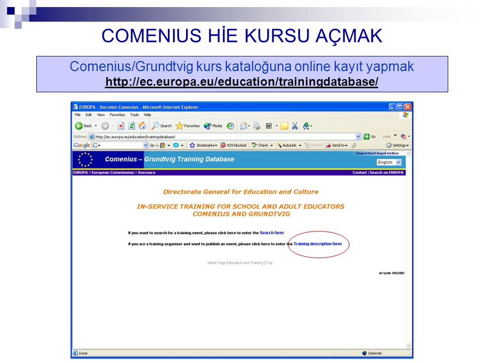 COMENIUS HİE KURSU AÇMAK Comenius/Grundtvig kurs kataloğuna online kayıt yapmak http://ec.europa.eu/education/trainingdatabase/