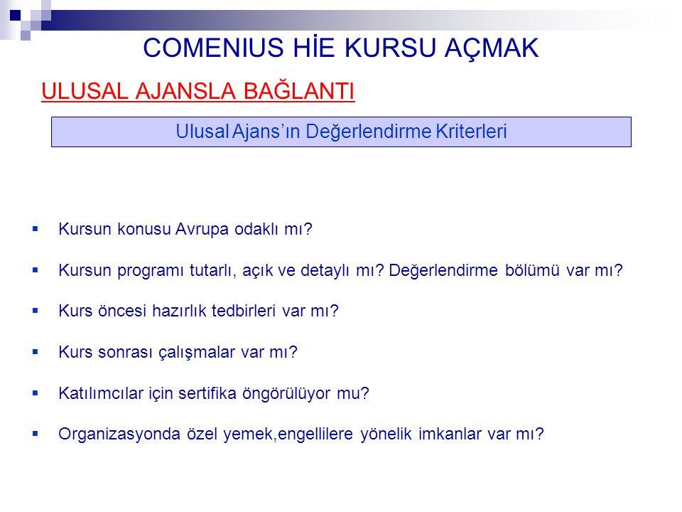 COMENIUS HİE KURSU AÇMAK ULUSAL AJANSLA BAĞLANTI Ulusal Ajans'ın Değerlendirme Kriterleri  Kursun konusu Avrupa odaklı mı?  Kursun programı tutarlı,