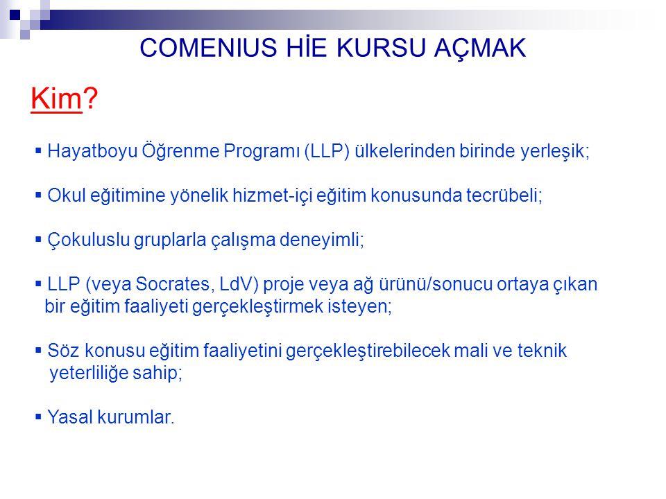 COMENIUS HİE KURSU AÇMAK ULUSAL AJANSLA BAĞLANTI Ulusal Ajans'a başvuru yapmak (Başvuru öncesi lütfen iletişime geçiniz)  Online formun çıktısı (imzalı ve mühürlü)  Eğiticilerin Avrupa CV formatında özgeçmişleri  Comenius Kurs Kataloğu Veritabanı Bilgi Formu