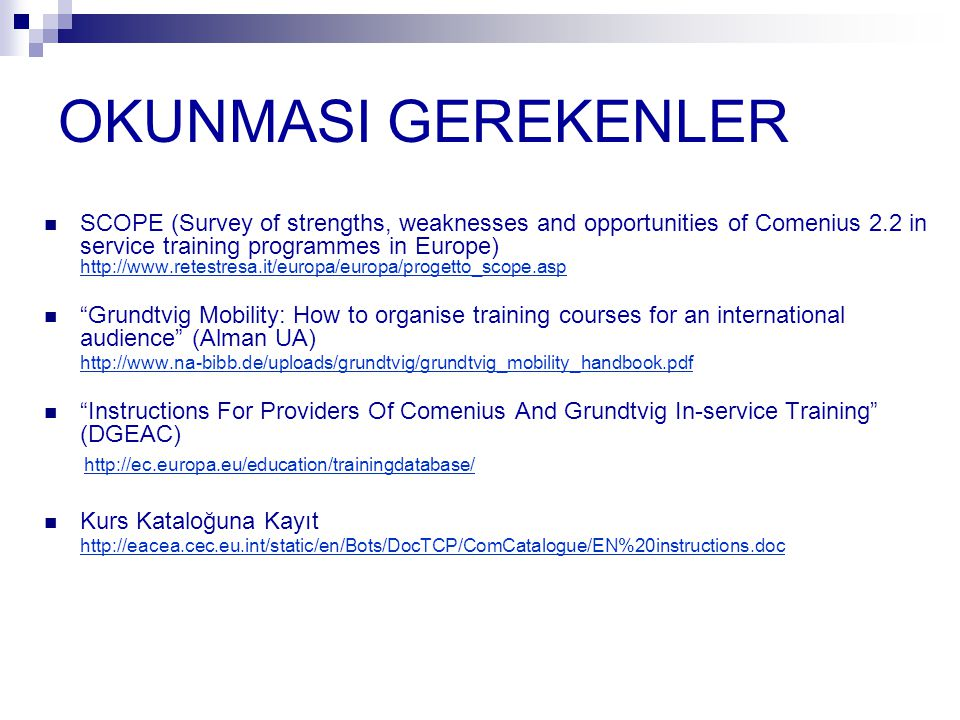 OKUNMASI GEREKENLER SCOPE (Survey of strengths, weaknesses and opportunities of Comenius 2.2 in service training programmes in Europe) http://www.rete