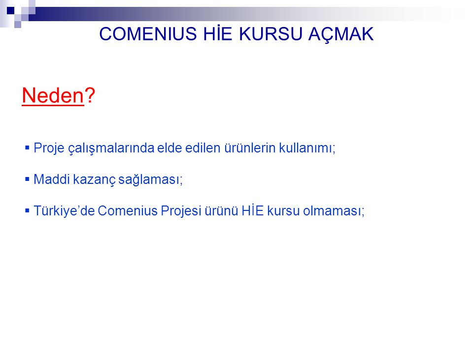 COMENIUS HİE KURSU AÇMAK Neden?  Proje çalışmalarında elde edilen ürünlerin kullanımı;  Maddi kazanç sağlaması;  Türkiye'de Comenius Projesi ürünü