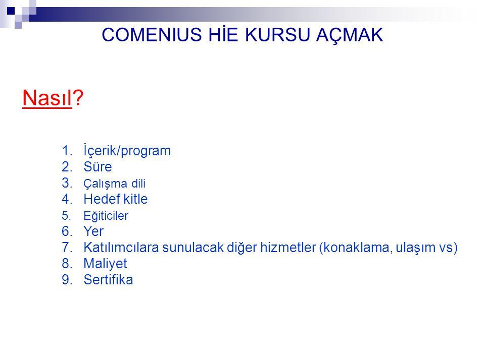 Comenius Çok Taraflı Projeleri Öğretmen Adaylarının Temel Eğitimi Öğretmenlerin Hizmet-İçi Eğitimi COMENIUS HİE KURSU COMENIUS HİE KURSU AÇMAK Nasıl.
