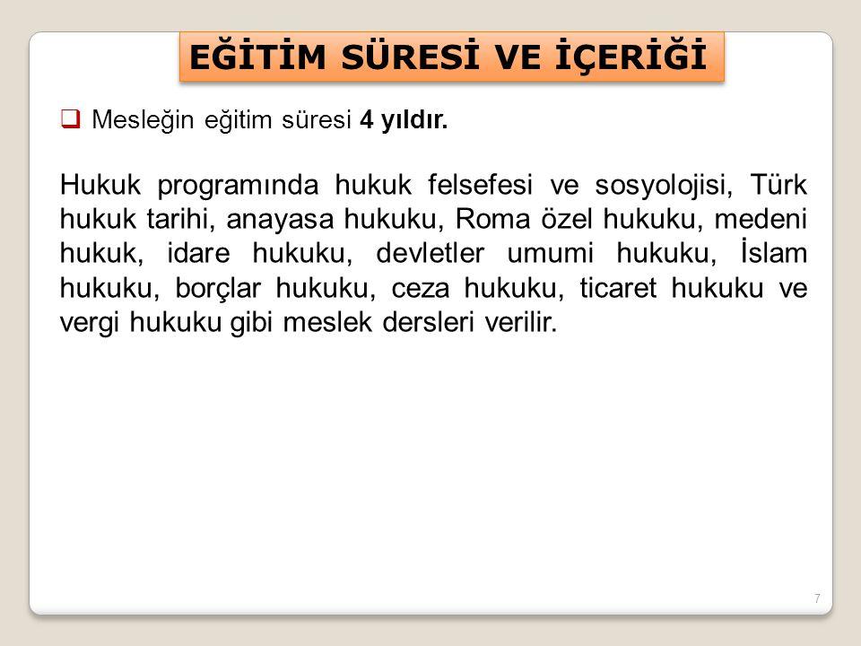 7  Mesleğin eğitim süresi 4 yıldır. Hukuk programında hukuk felsefesi ve sosyolojisi, Türk hukuk tarihi, anayasa hukuku, Roma özel hukuku, medeni huk