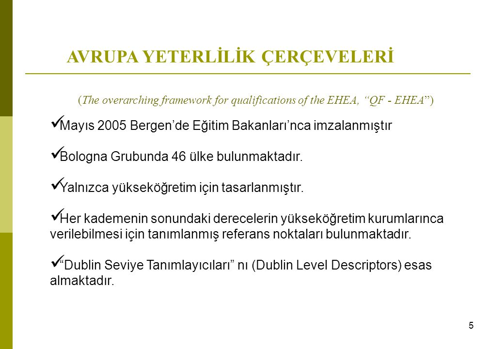 (The overarching framework for qualifications of the EHEA, QF - EHEA ) Mayıs 2005 Bergen'de Eğitim Bakanları'nca imzalanmıştır Bologna Grubunda 46 ülke bulunmaktadır.