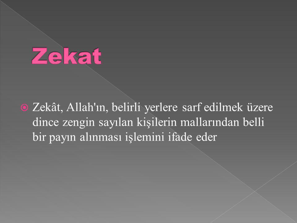  Zekât, Allah ın, belirli yerlere sarf edilmek üzere dince zengin sayılan kişilerin mallarından belli bir payın alınması işlemini ifade eder