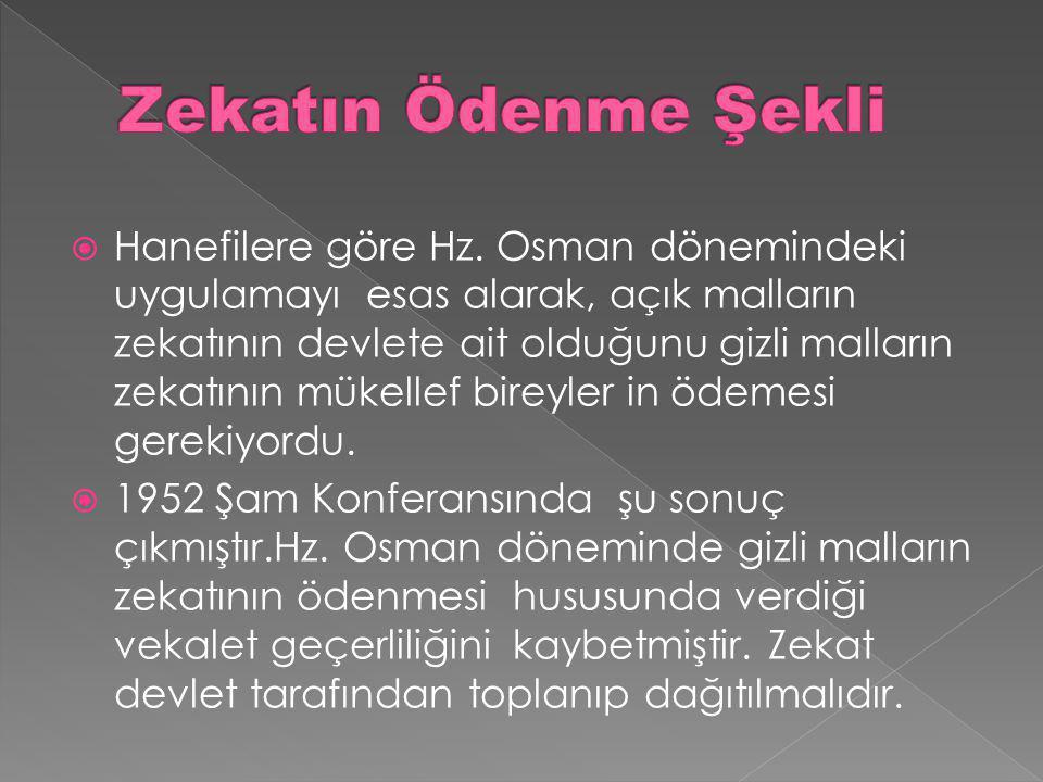  Hanefilere göre Hz. Osman dönemindeki uygulamayı esas alarak, açık malların zekatının devlete ait olduğunu gizli malların zekatının mükellef bireyle
