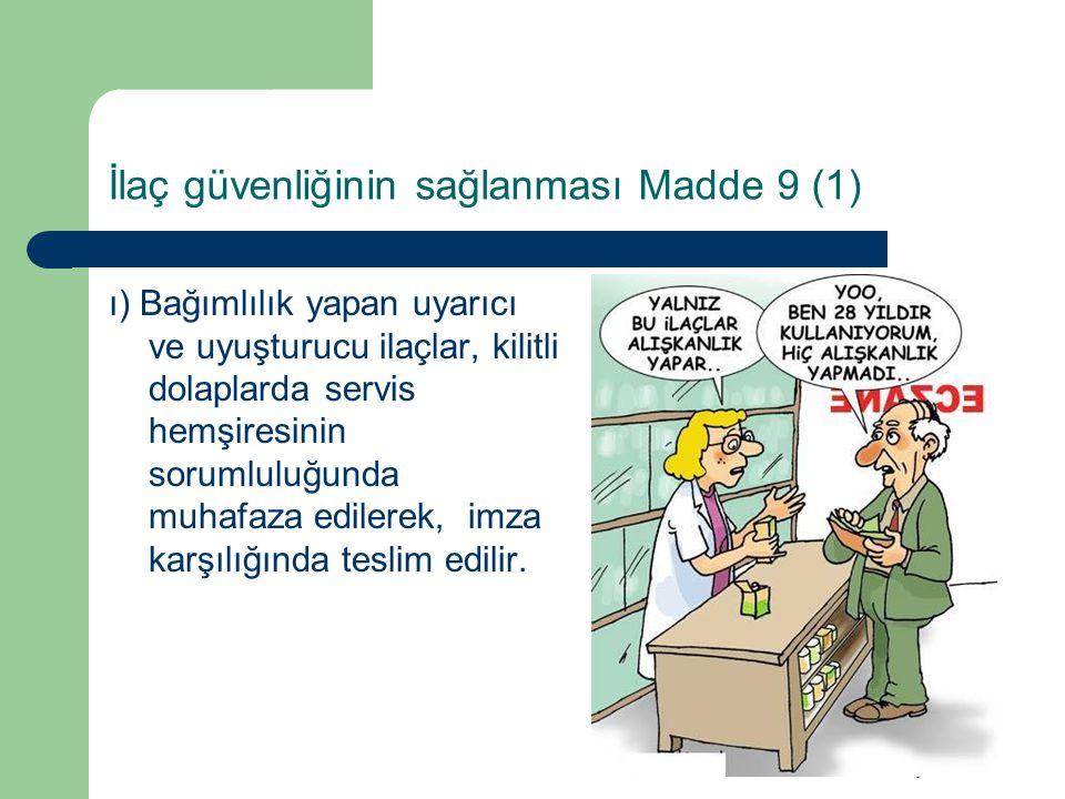 Ecz.SİNAN ÖZKAN, Mayıs 2009 İlaç güvenliğinin sağlanması Madde 9 (1) ı) Bağımlılık yapan uyarıcı ve uyuşturucu ilaçlar, kilitli dolaplarda servis hemş