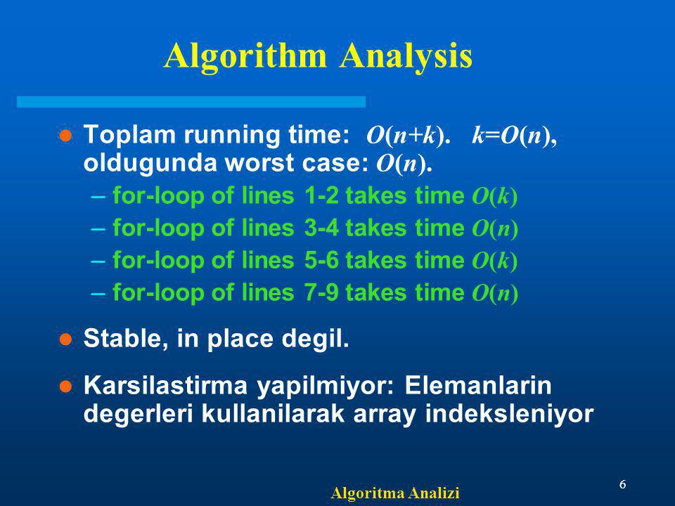Algoritma Analizi 6 Algorithm Analysis Toplam running time: O(n+k).