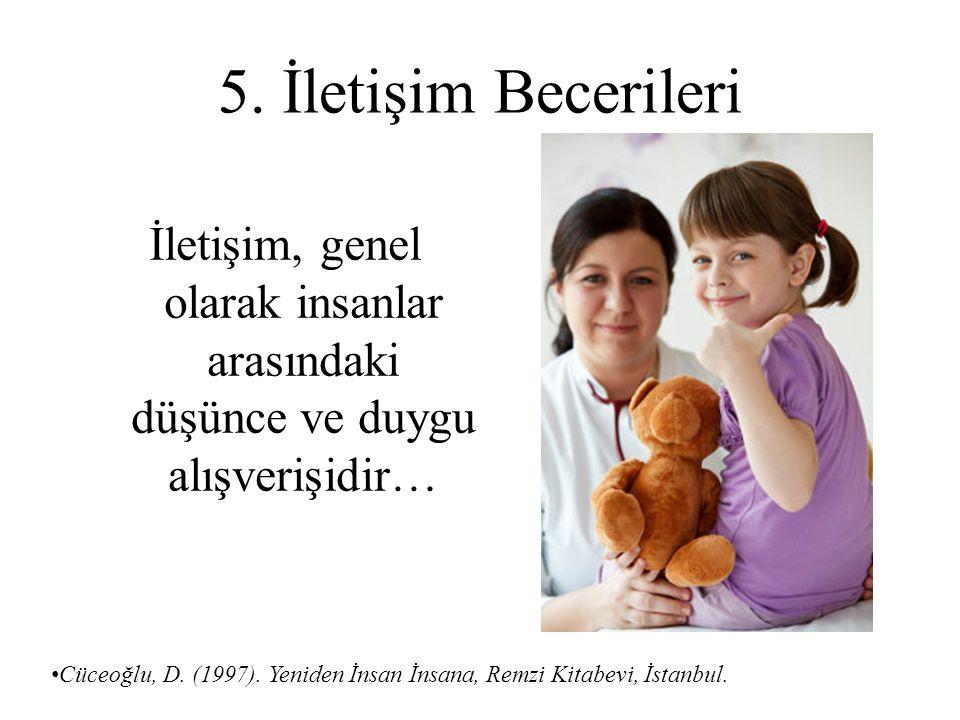 5. İletişim Becerileri İletişim, genel olarak insanlar arasındaki düşünce ve duygu alışverişidir… Cüceoğlu, D. (1997). Yeniden İnsan İnsana, Remzi Kit