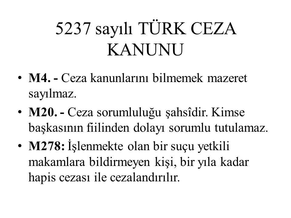 5237 sayılı TÜRK CEZA KANUNU M4. - Ceza kanunlarını bilmemek mazeret sayılmaz. M20. - Ceza sorumluluğu şahsîdir. Kimse başkasının fiilinden dolayı sor