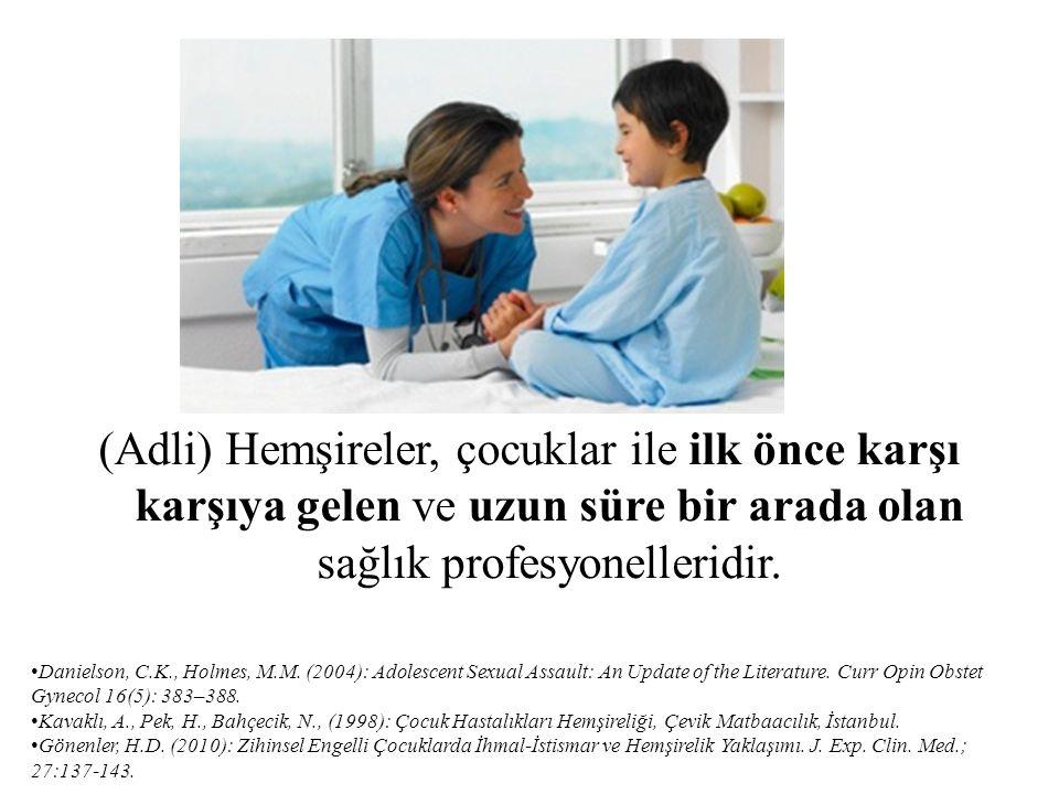 Hemşire çocuklar ile çalışırken; Savcı/Hakim Avukat Sosyal hizmet uzmanı Psikolog Psikiyatrist ile birlikte çalışır.