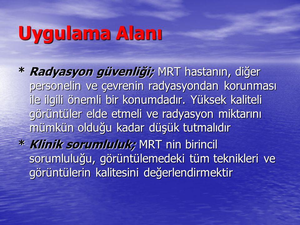 Uygulama Alanı * Radyasyon güvenliği; MRT hastanın, diğer personelin ve çevrenin radyasyondan korunması ile ilgili önemli bir konumdadır. Yüksek kalit