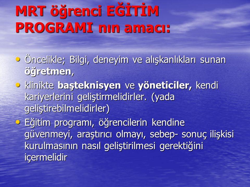 MRT öğrenci EĞİTİM PROGRAMI nın amacı: Öncelikle; Bilgi, deneyim ve alışkanlıkları sunan öğretmen, Öncelikle; Bilgi, deneyim ve alışkanlıkları sunan ö