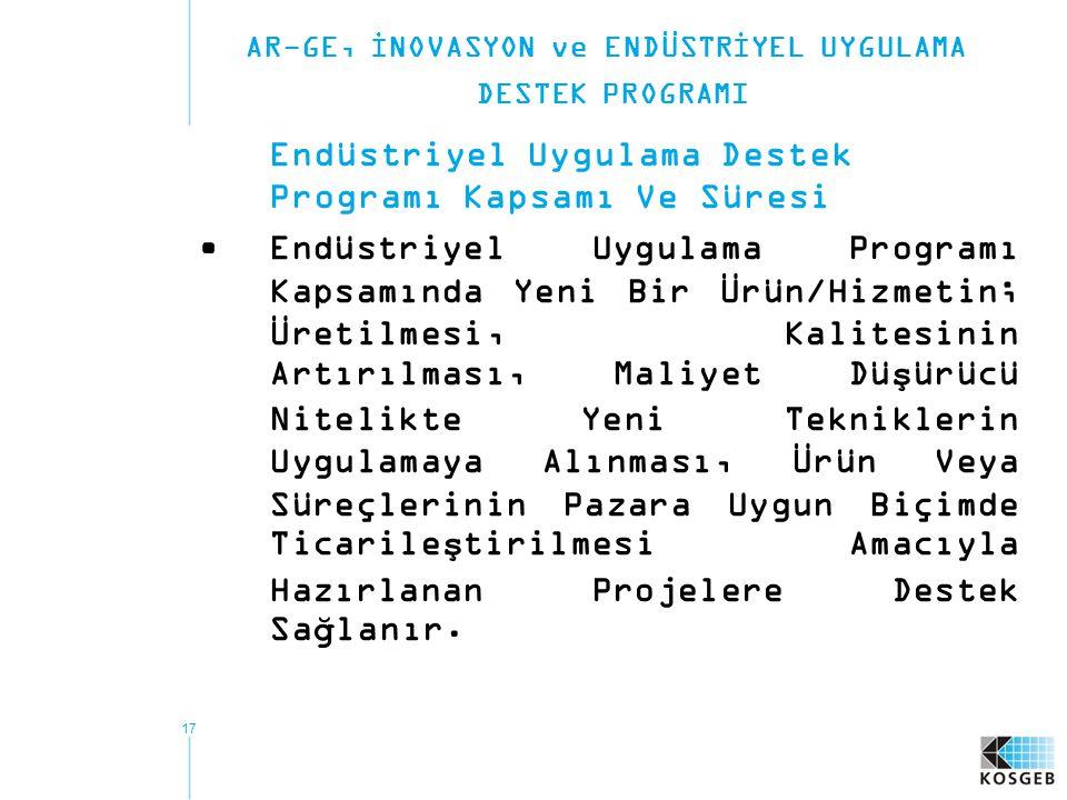 17 Endüstriyel Uygulama Destek Programı Kapsamı Ve Süresi Endüstriyel Uygulama Programı Kapsamında Yeni Bir Ürün/Hizmetin; Üretilmesi, Kalitesinin Art