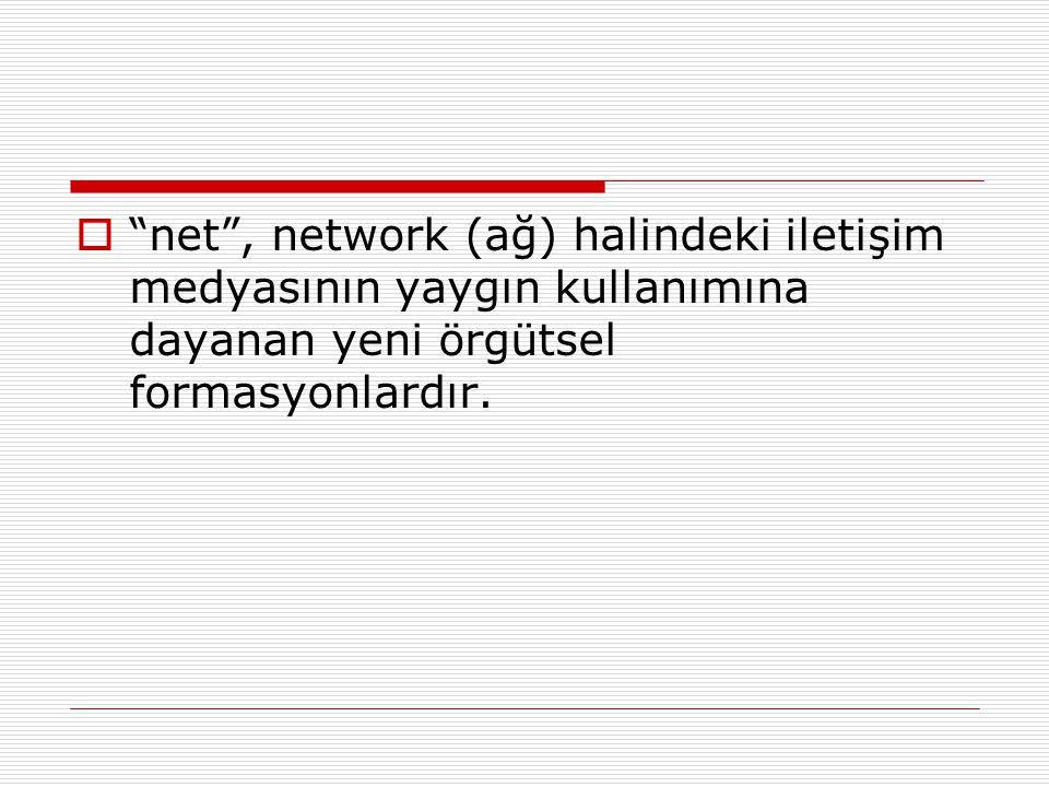 """ """"net"""", network (ağ) halindeki iletişim medyasının yaygın kullanımına dayanan yeni örgütsel formasyonlardır."""