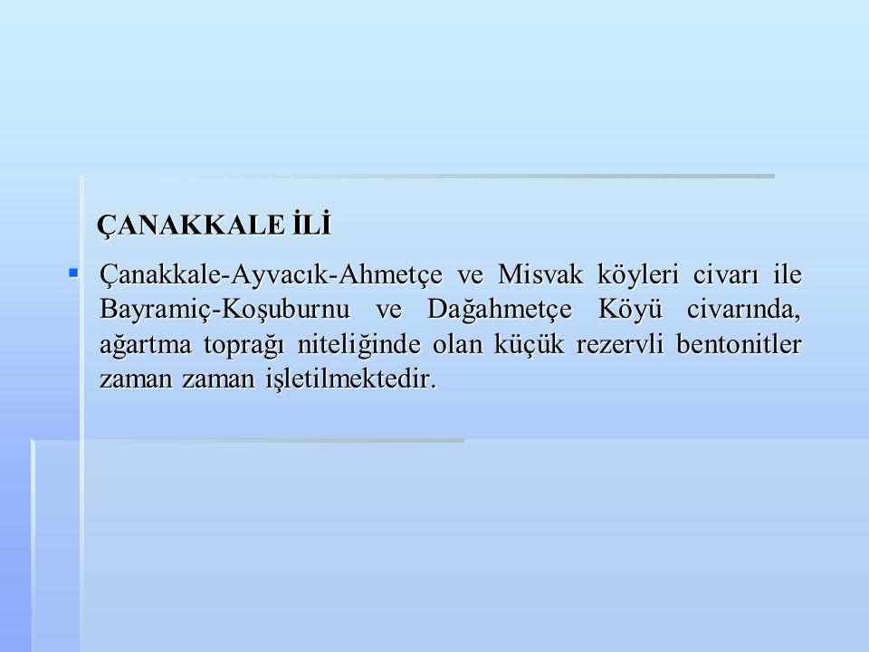 ÇANAKKALE İLİ ÇANAKKALE İLİ  Çanakkale-Ayvacık-Ahmetçe ve Misvak köyleri civarı ile Bayramiç-Koşuburnu ve Dağahmetçe Köyü civarında, ağartma toprağı