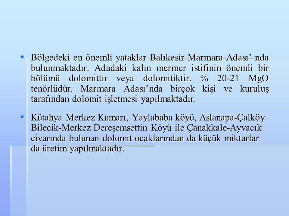  Bölgedeki en önemli yataklar Balıkesir Marmara Adası' nda bulunmaktadır. Adadaki kalın mermer istifinin önemli bir bölümü dolomittir veya dolomitikt