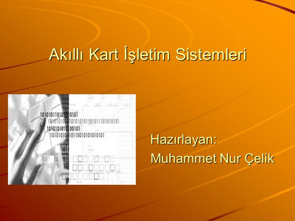 Akıllı Kart İşletim Sistemleri Hazırlayan: Muhammet Nur Çelik Muhammet Nur Çelik