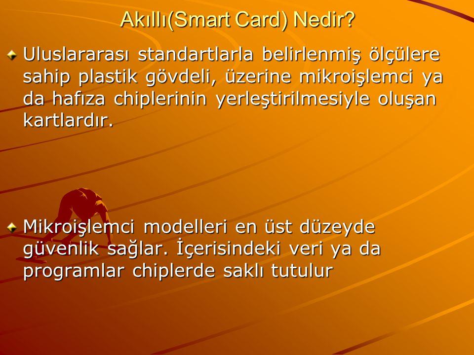 Akıllı(Smart Card) Nedir? Uluslararası standartlarla belirlenmiş ölçülere sahip plastik gövdeli, üzerine mikroişlemci ya da hafıza chiplerinin yerleşt